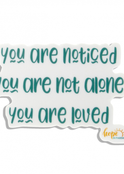 You are noticed, you are not alone, you are loved sticker